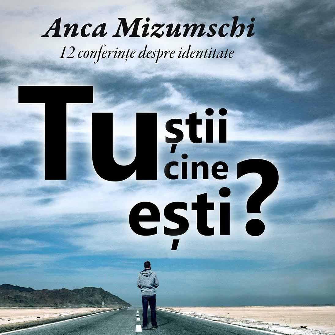 Anca Mizumschi - Tu știi cine ești?